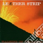 Leather Strip - Walking On Volcanos cd musicale di Strip Leather