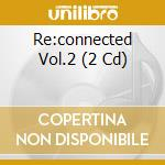 RE:CONNECTED VOL.2                        cd musicale di Artisti Vari