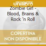Zombie Girl - Blood, Brains & Rock 'n Roll cd musicale di Girl Zombie
