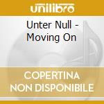 MOVING ON                                 cd musicale di Null Unter