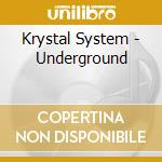 Krystal System - Underground cd musicale di System Krystal