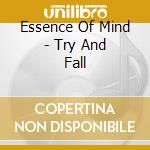 Essence Of Mind - Try And Fall cd musicale di ESSENCE OF MIND