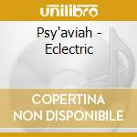 ECLECTRIC                                 cd musicale di PSY'AVIAH