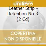 RETENTION NO.3                            cd musicale di Strip Leather