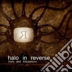 Trials & tribulations cd musicale di HALO IN REVERSE