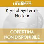 Krystal System - Nuclear cd musicale di System Krystal