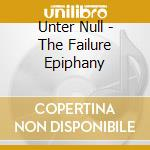 FAILURE EPIPHANY, THE                     cd musicale di Null Unter