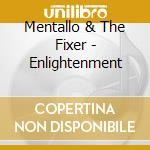 ENLIGHTENMENT                             cd musicale di MENTALLO & THE FIXER