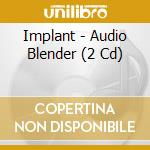 AUDIO BLENDER                             cd musicale di IMPLANT