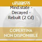 DECAYED - REBUILT                         cd musicale di MIND:STATE