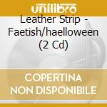 FAETISH/HAELLOWEEN                        cd musicale di Strip Leather