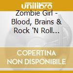 BLOOD, BRAINS & ROCK 'N ROLL              cd musicale di Girl Zombie