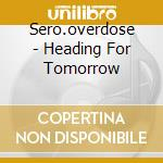 HEADING FOR TOMORROW                      cd musicale di SERO.OVERDOSE
