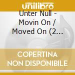 MOVIN ON/MOVED ON                         cd musicale di Null Unter