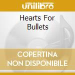 HEARTS FOR BULLETS                        cd musicale di AYRIA
