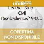 CIVIL DISOBEDIENCE/1982                   cd musicale di Strip Leather