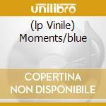 (LP VINILE) MOMENTS/BLUE                              lp vinile di FRONT 242