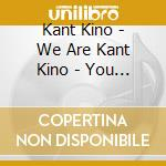 We are kant kino-you are too cd musicale di Kino Kant