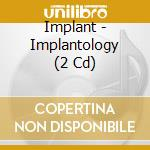 IMPLANTOLOGY                              cd musicale di IMPLANT