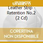 RETENTION NO.2                            cd musicale di Strip Leather