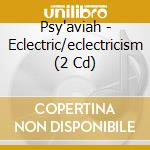 ECLECTRIC/ECLECTRICISM                    cd musicale di PSY'AVIAH