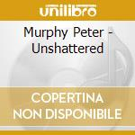UNSHATTERED cd musicale di Peter Murphy