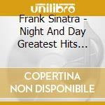Night & day greatest hits cd musicale di Frank Sinatra