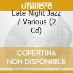 LATE NIGHT JAZZ/2CD cd musicale di ARTISTI VARI
