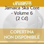 Jamaica ska core 6 cd musicale di Artisti Vari
