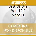 Best of ska vol.12 cd musicale di Artisti Vari