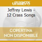 CD - JEFFREY LEWIS - 12 CRASS SONGS cd musicale di JEFFREY LEWIS
