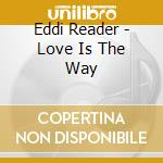 LOVE IS THE WAY cd musicale di READER EDDIE