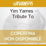 TRIBUTE TO                                cd musicale di YAMES YIM