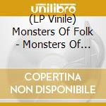 (LP VINILE) MONSTERS OF FOLK                          lp vinile di MONSTERS OF FOLK