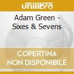 Adam Green - Sixes & Sevens cd musicale di ADAM GREEN
