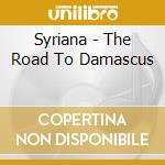 Syriana - The Road To Damascus cd musicale di SYRIANA