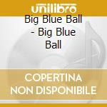 Big blue ball(peter gabriel) cd musicale di Big blue ball