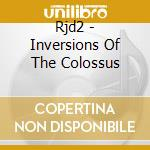 Rjd2 - Inversions Of The Colossus cd musicale di RJD2