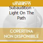 LIGHT ON THE PATH                         cd musicale di SUBAUDITION