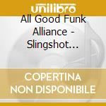 SLINGSHOT BOOGIE cd musicale di ALL GOOD FUNK ALLIANCE