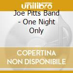 ONE NIGHT ONLY cd musicale di JOE PITTS BAND