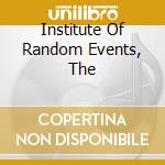INSTITUTE OF RANDOM EVENTS, THE           cd musicale di TAPAGE