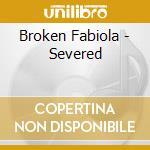 SEVERED                                   cd musicale di Fabiola Broken