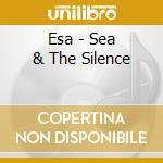 SEA & THE SILENCE, THE                    cd musicale di ESA