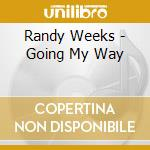 GOING MY WAY                              cd musicale di WEEKS RANDY