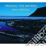 Freeing the waters cd musicale di Paul Hertzog