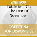 ON THE FIRST OF NOVEMBER                  cd musicale di TOTAKEKE