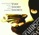 Background music for bank robberies cd musicale di VERY SHORT SHORTS