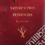 Nature's twin tendencies cd musicale di FAMINE