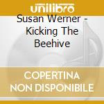 Kicking the beehive cd musicale di Werner Susan